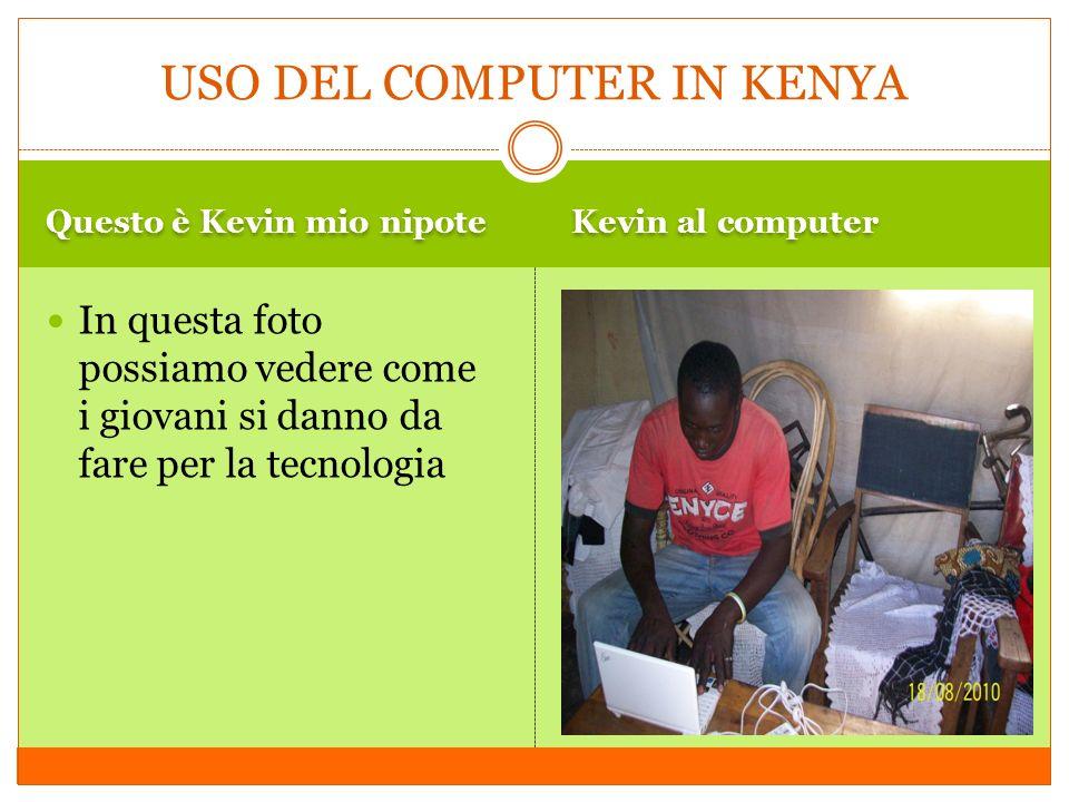 Questo è Kevin mio nipote Kevin al computer In questa foto possiamo vedere come i giovani si danno da fare per la tecnologia USO DEL COMPUTER IN KENYA