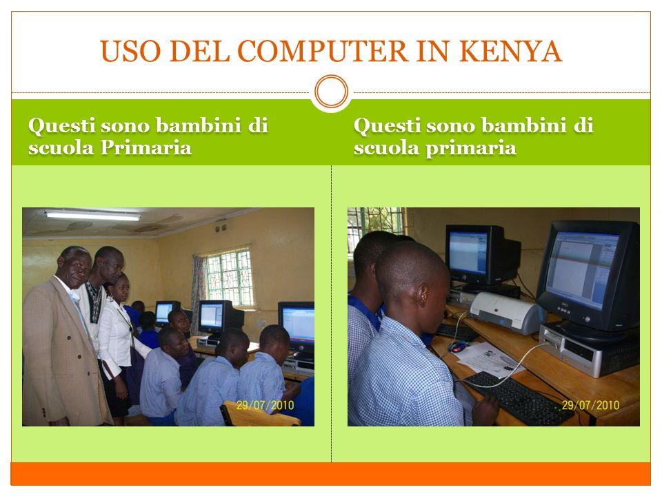 Questi sono bambini di scuola Primaria Questi sono bambini di scuola primaria USO DEL COMPUTER IN KENYA