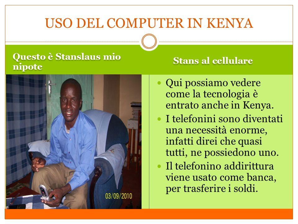 Questo è Stanslaus mio nipote Stans al cellulare Qui possiamo vedere come la tecnologia è entrato anche in Kenya. I telefonini sono diventati una nece