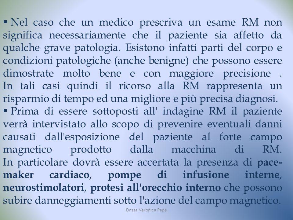 Dr.ssa Veronica Papa Nel caso che un medico prescriva un esame RM non significa necessariamente che il paziente sia affetto da qualche grave patologia.