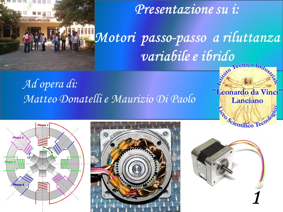 Ad opera di: Matteo Donatelli e Maurizio Di Paolo Presentazione su i: Motori passo-passo a riluttanza variabile e ibrido 1