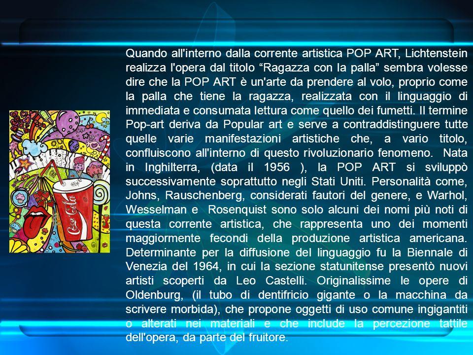 Quando all'interno dalla corrente artistica POP ART, Lichtenstein realizza l'opera dal titolo Ragazza con la palla sembra volesse dire che la POP ART