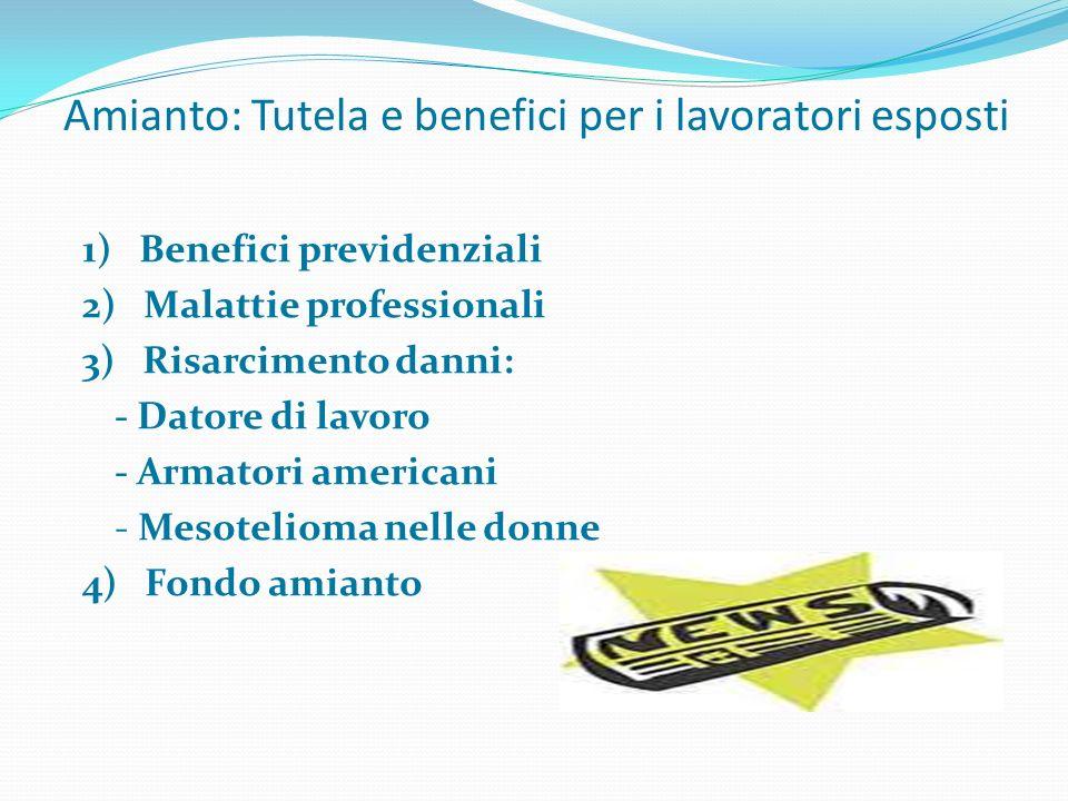 Amianto: Tutela e benefici per i lavoratori esposti 1) Benefici previdenziali 2) Malattie professionali 3) Risarcimento danni: - Datore di lavoro - Ar