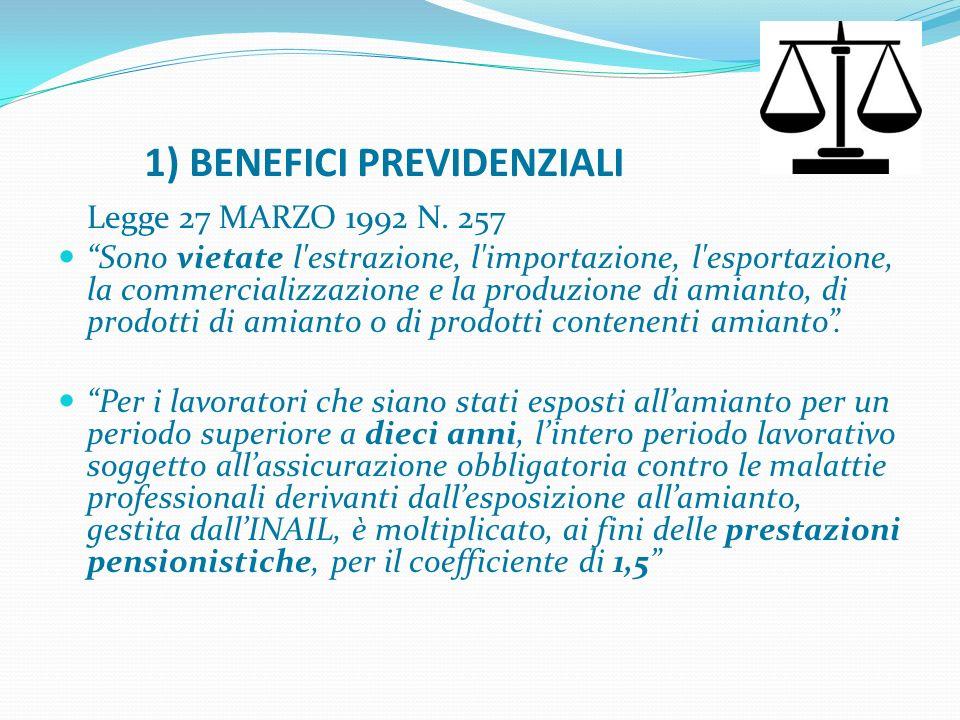 1) BENEFICI PREVIDENZIALI Legge 27 MARZO 1992 N. 257 Sono vietate l'estrazione, l'importazione, l'esportazione, la commercializzazione e la produzione