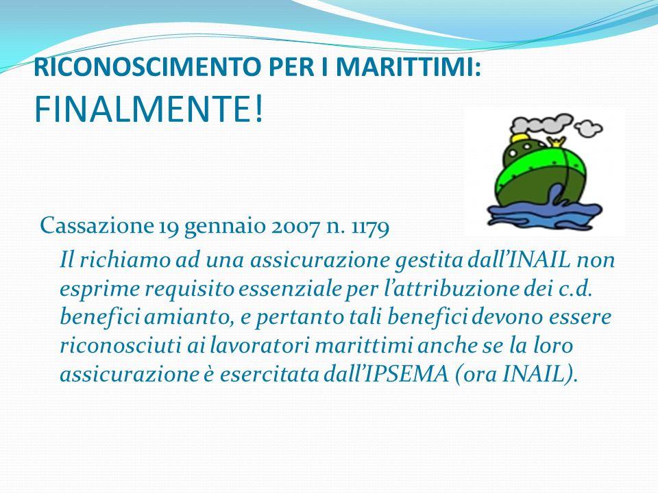 RICONOSCIMENTO PER I MARITTIMI: FINALMENTE! Cassazione 19 gennaio 2007 n. 1179 Il richiamo ad una assicurazione gestita dallINAIL non esprime requisit