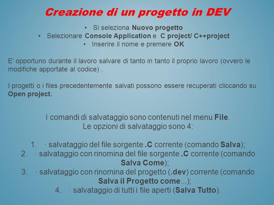 Creazione di un progetto in DEV Si seleziona Nuovo progetto Selezionare Console Application e C project/ C++project Inserire il nome e premere OK E op