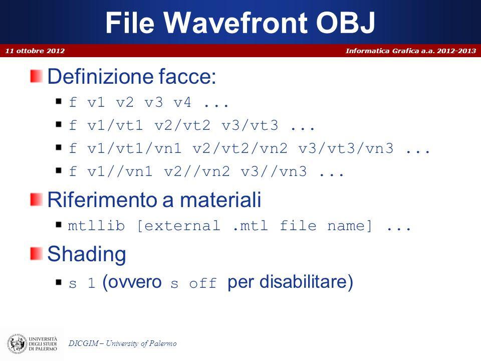 Informatica Grafica a.a. 2012-2013 DICGIM – University of Palermo File Wavefront OBJ 11 ottobre 2012 Definizione facce: f v1 v2 v3 v4... f v1/vt1 v2/v