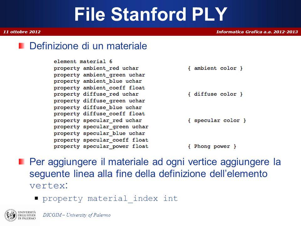 Informatica Grafica a.a. 2012-2013 DICGIM – University of Palermo File Stanford PLY 11 ottobre 2012 Definizione di un materiale Per aggiungere il mate