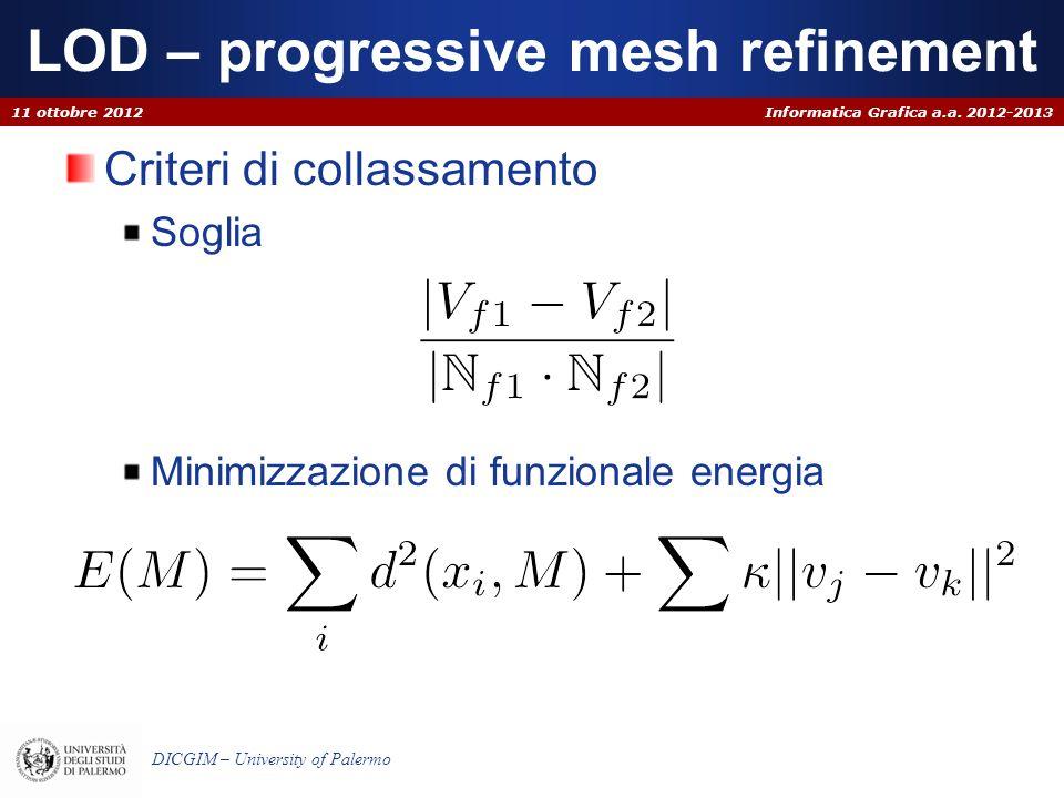 Informatica Grafica a.a. 2012-2013 DICGIM – University of Palermo LOD – progressive mesh refinement 11 ottobre 2012 Criteri di collassamento Soglia Mi