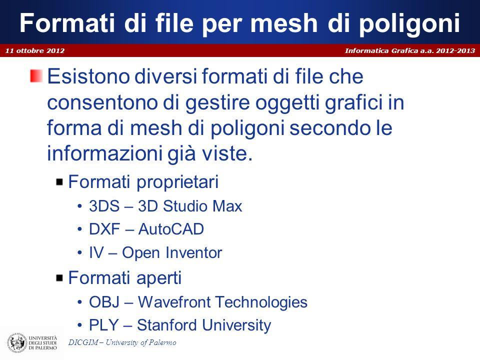 Informatica Grafica a.a. 2012-2013 DICGIM – University of Palermo Formati di file per mesh di poligoni Esistono diversi formati di file che consentono