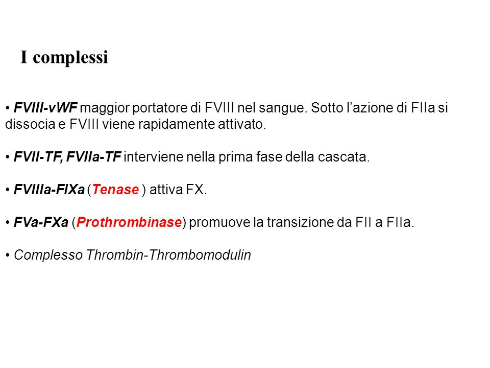FVIII-vWF maggior portatore di FVIII nel sangue. Sotto lazione di FIIa si dissocia e FVIII viene rapidamente attivato. FVII-TF, FVIIa-TF interviene ne