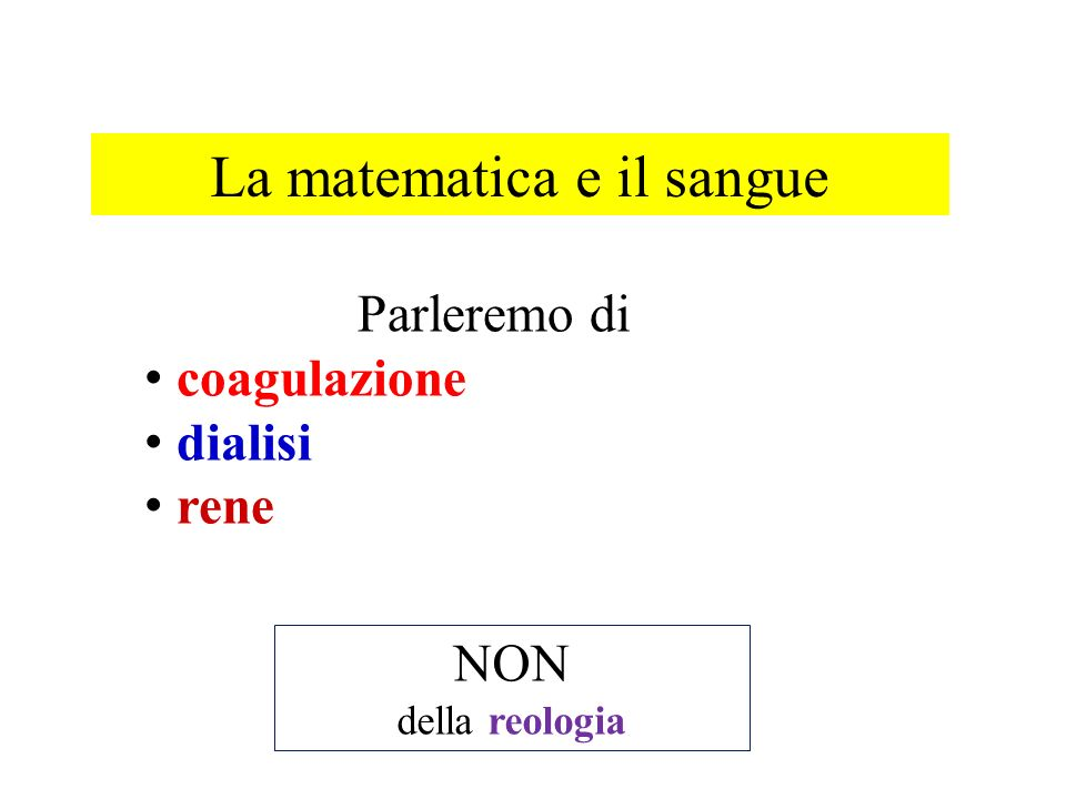 La matematica e il sangue Parleremo di coagulazione dialisi rene NON della reologia