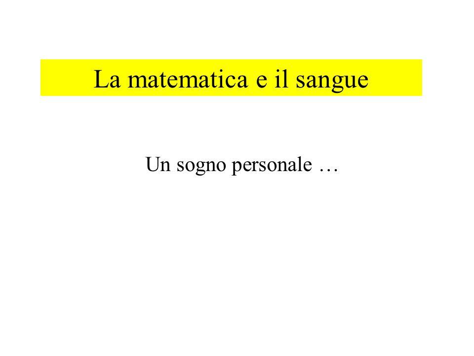La matematica e il sangue Un sogno personale …
