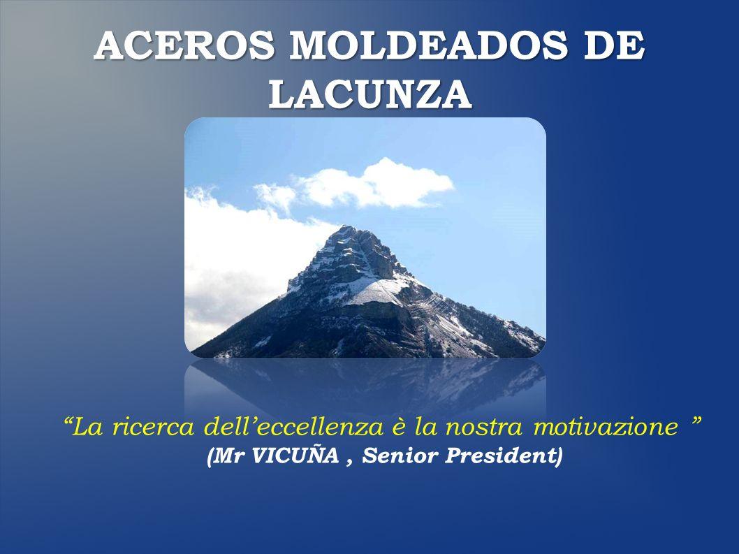 ACEROS MOLDEADOS DE LACUNZA La ricerca delleccellenza è la nostra motivazione (Mr VICUÑA, Senior President)