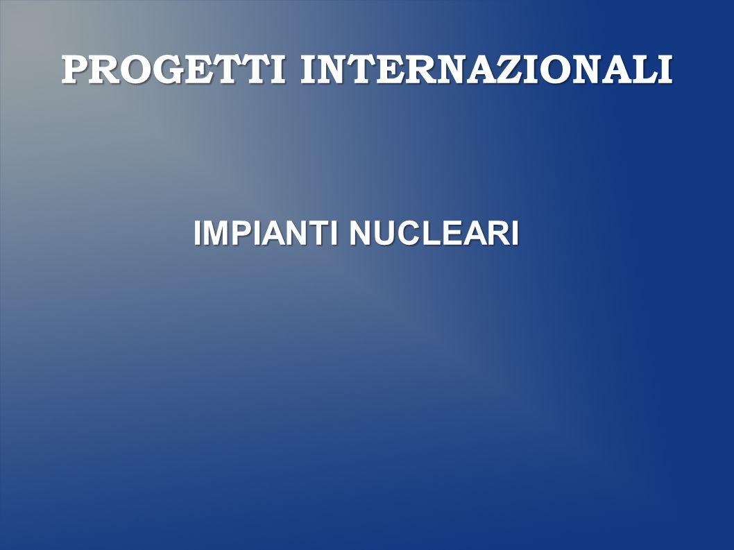 PROGETTI INTERNAZIONALI IMPIANTI NUCLEARI