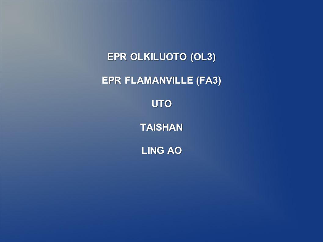 EPR OLKILUOTO (OL3) EPR FLAMANVILLE (FA3) UTOTAISHAN LING AO