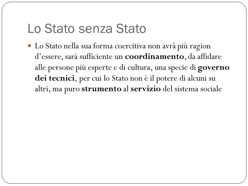 Lo Stato senza Stato Lo Stato nella sua forma coercitiva non avrà più ragion dessere, sarà sufficiente un coordinamento, da affidare alle persone più