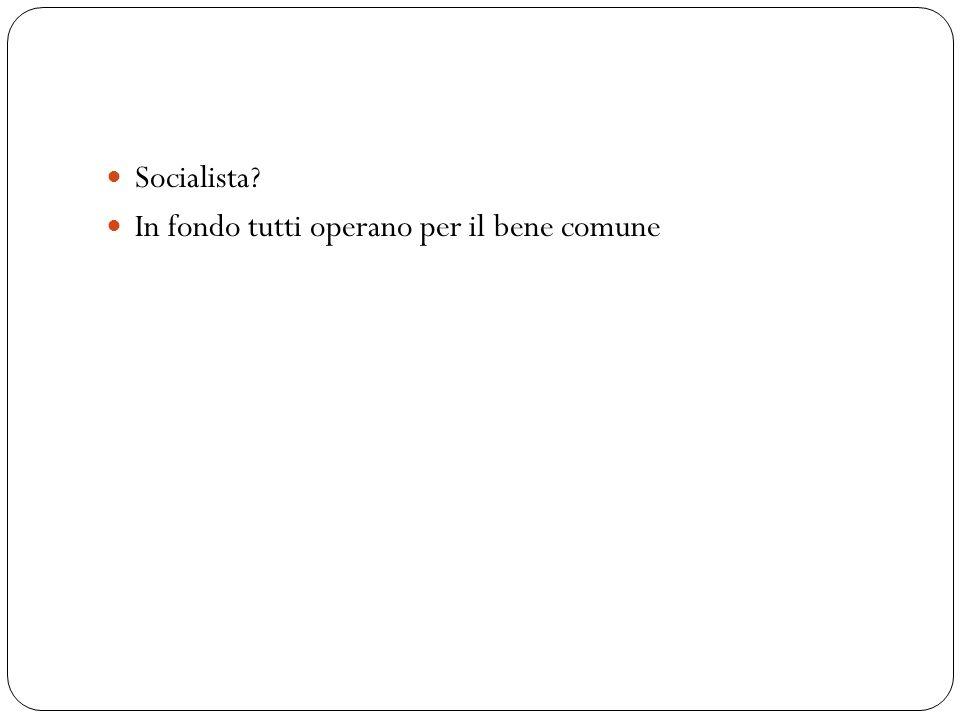 Socialista? In fondo tutti operano per il bene comune