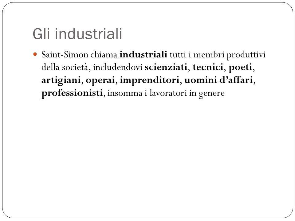Gli industriali Saint-Simon chiama industriali tutti i membri produttivi della società, includendovi scienziati, tecnici, poeti, artigiani, operai, im