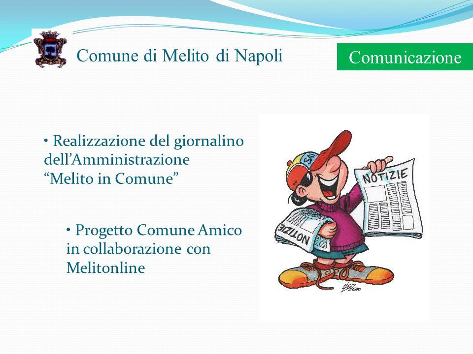 Comune di Melito di Napoli Comunicazione Realizzazione del giornalino dellAmministrazione Melito in Comune Progetto Comune Amico in collaborazione con Melitonline
