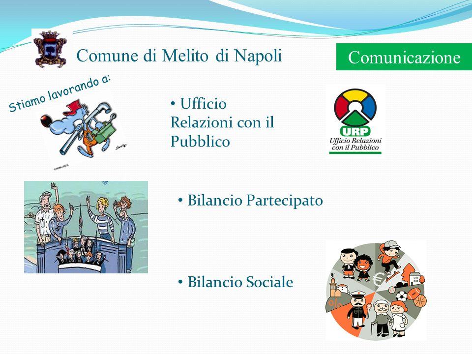 Comune di Melito di Napoli Stiamo lavorando a: Comunicazione Bilancio Partecipato Bilancio Sociale Ufficio Relazioni con il Pubblico