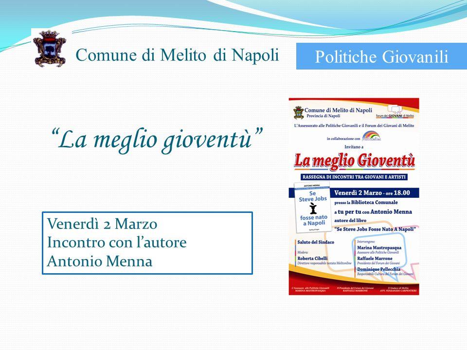 Comune di Melito di Napoli Venerdì 2 Marzo Incontro con lautore Antonio Menna La meglio gioventù Politiche Giovanili