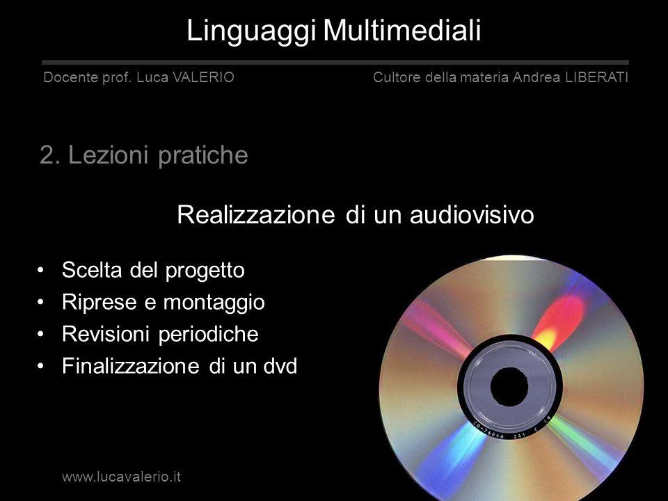 Realizzazione di un audiovisivo Linguaggi Multimediali Docente prof. Luca VALERIO Cultore della materia Andrea LIBERATI 2. Lezioni pratiche Scelta del