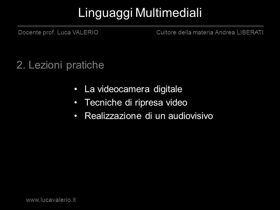La videocamera digitale Tecniche di ripresa video Realizzazione di un audiovisivo Linguaggi Multimediali Docente prof. Luca VALERIO Cultore della mate