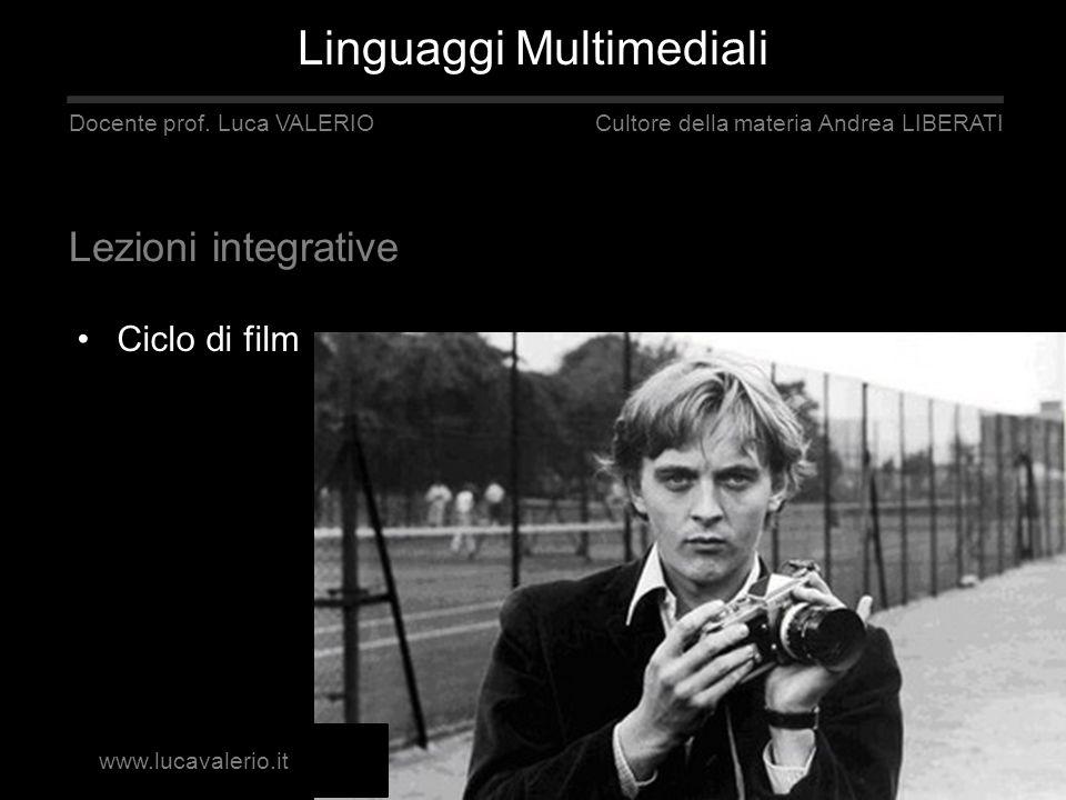 Ciclo di film Linguaggi Multimediali Docente prof. Luca VALERIO Cultore della materia Andrea LIBERATI Lezioni integrative www.lucavalerio.it