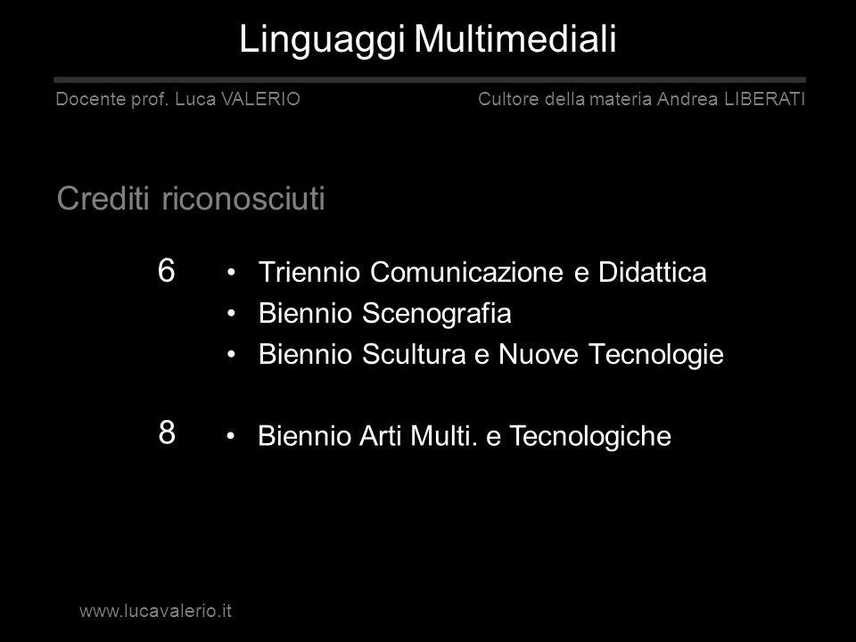 Triennio Comunicazione e Didattica Biennio Scenografia Biennio Scultura e Nuove Tecnologie Linguaggi Multimediali Docente prof. Luca VALERIO Cultore d