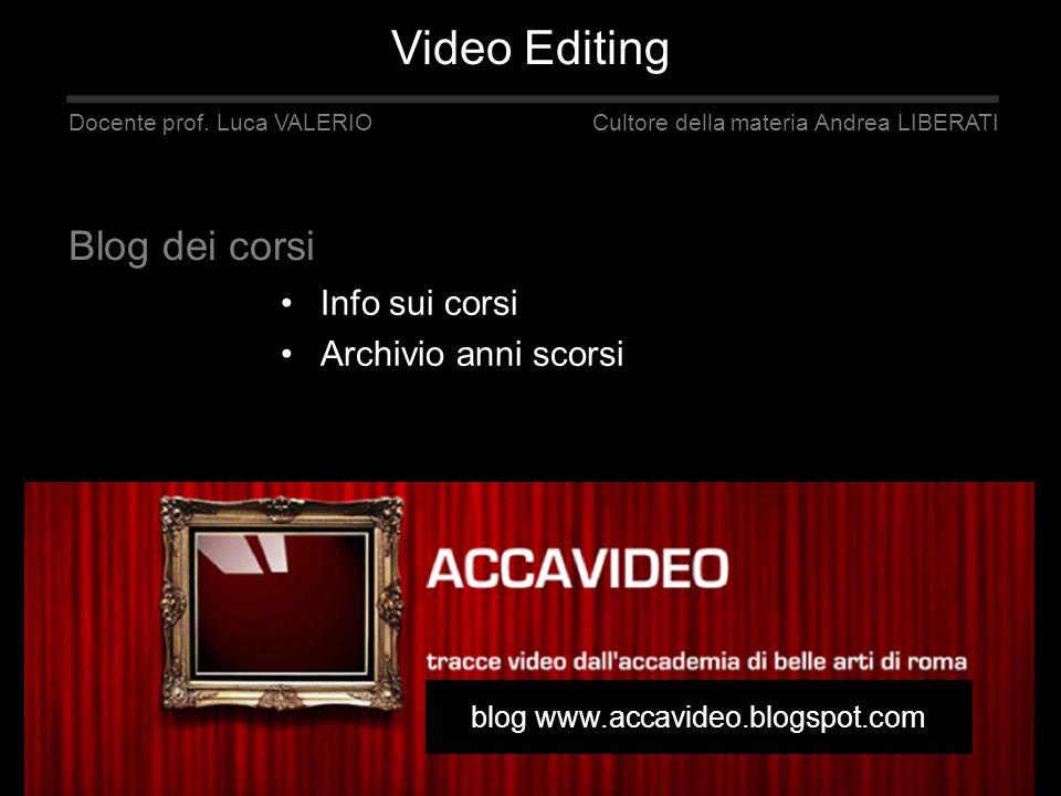 Info sui corsi Archivio anni scorsi blog www.accavideo.blogspot.com Docente prof. Luca VALERIO Cultore della materia Andrea LIBERATI Blog dei corsi Vi