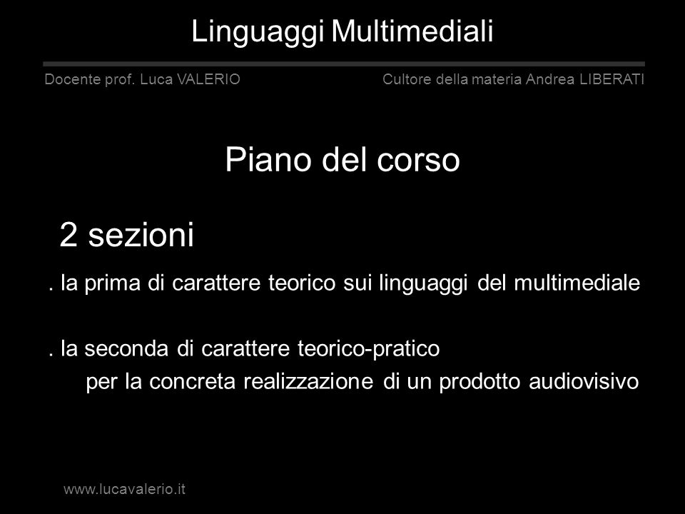 Piano del corso. la prima di carattere teorico sui linguaggi del multimediale. la seconda di carattere teorico-pratico per la concreta realizzazione d