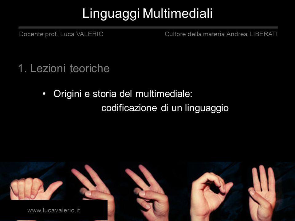 Origini e storia del multimediale: codificazione di un linguaggio Linguaggi Multimediali Docente prof. Luca VALERIO Cultore della materia Andrea LIBER