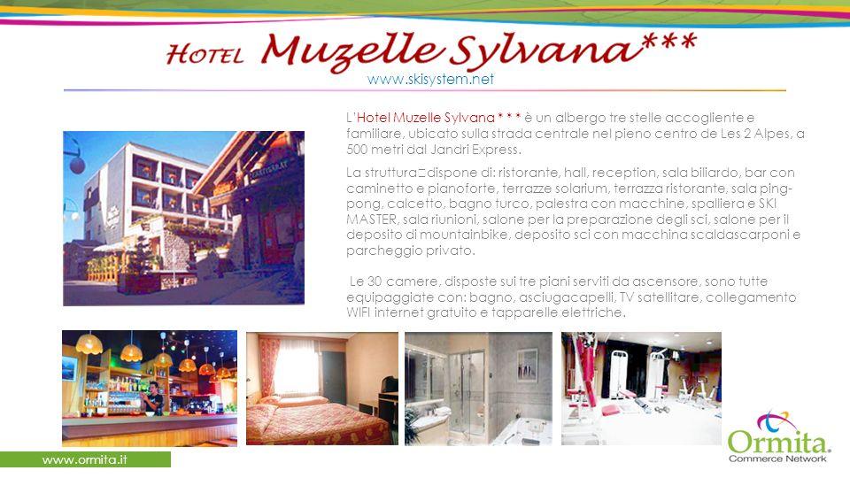 www.ormita.it www.skisystem.net LHotel Muzelle Sylvana * * * è un albergo tre stelle accogliente e familiare, ubicato sulla strada centrale nel pieno centro de Les 2 Alpes, a 500 metri dal Jandri Express.