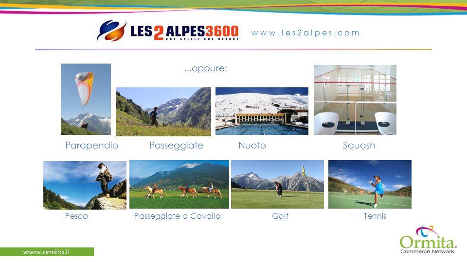 www.ormita.it...oppure: Parapendio Passeggiate Nuoto Squash Pesca Passeggiate a CavalloGolf Tennis www.les2alpes.com