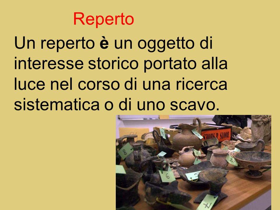 Un reperto è un oggetto di interesse storico portato alla luce nel corso di una ricerca sistematica o di uno scavo. Reperto