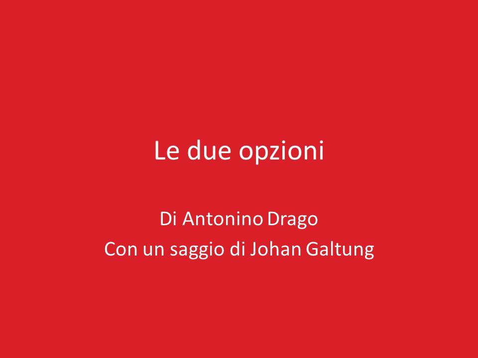 Le due opzioni Di Antonino Drago Con un saggio di Johan Galtung