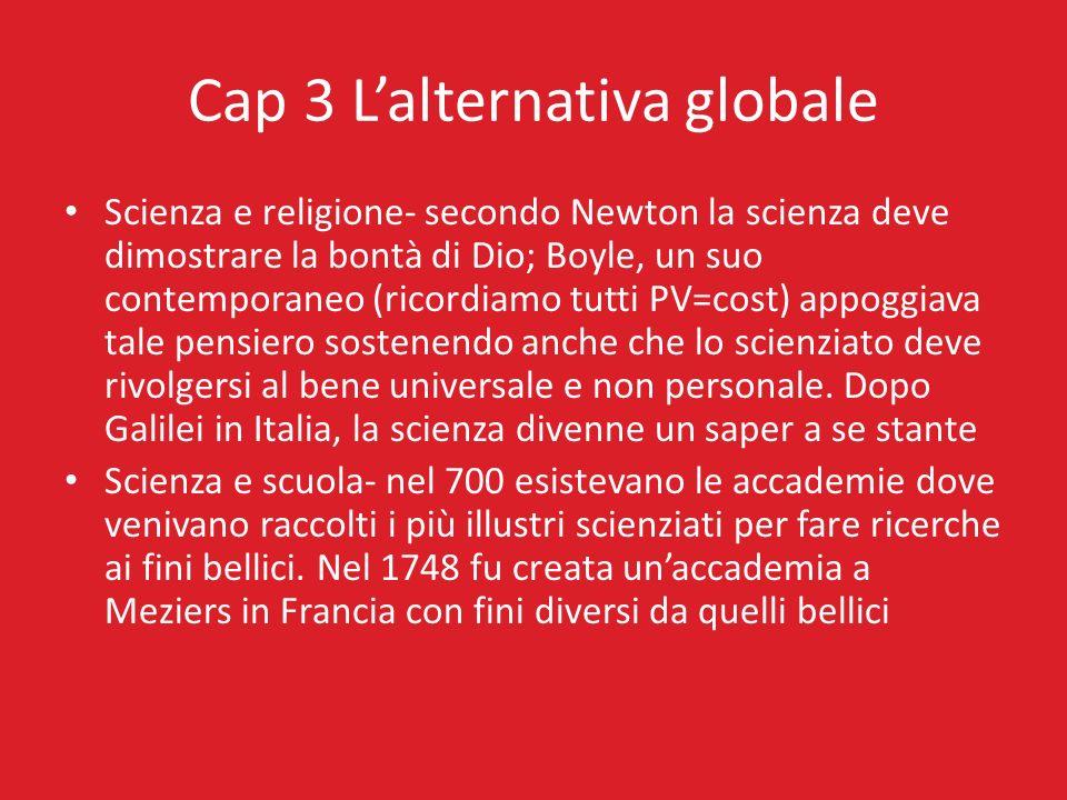 Cap 3 Lalternativa globale Scienza e religione- secondo Newton la scienza deve dimostrare la bontà di Dio; Boyle, un suo contemporaneo (ricordiamo tut