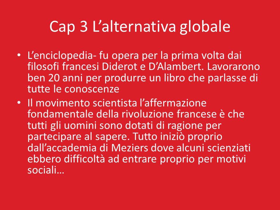 Cap 3 Lalternativa globale Lenciclopedia- fu opera per la prima volta dai filosofi francesi Diderot e DAlambert. Lavorarono ben 20 anni per produrre u