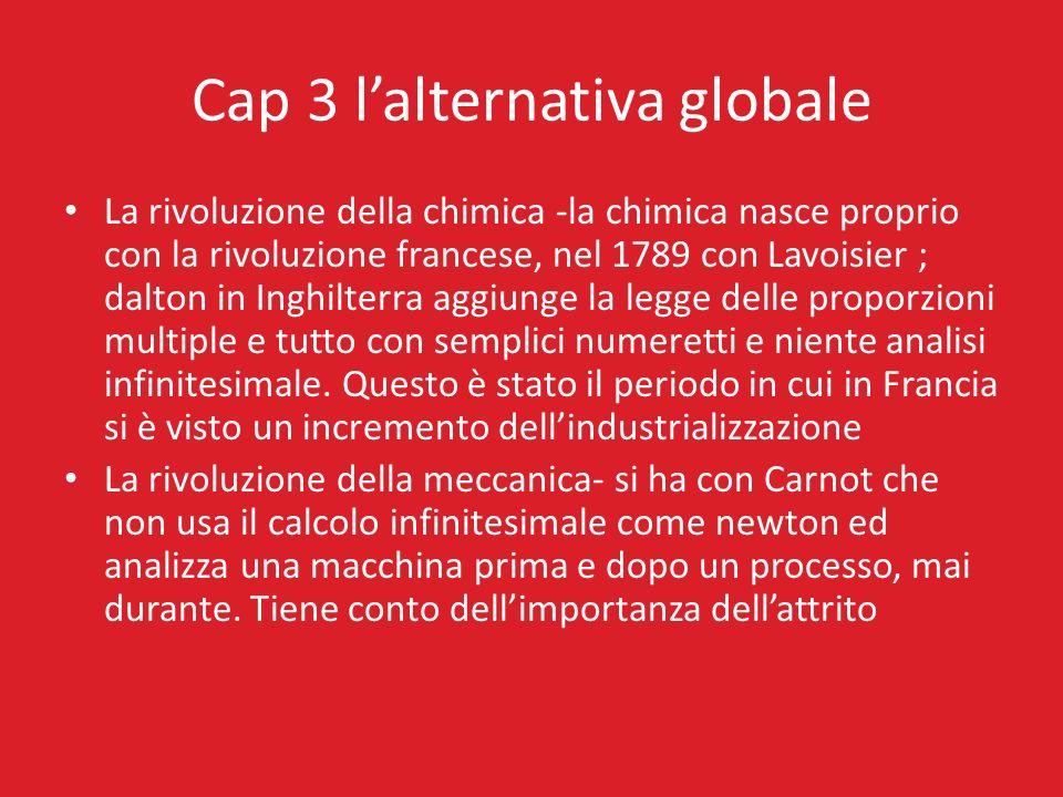 Cap 3 lalternativa globale La rivoluzione della chimica -la chimica nasce proprio con la rivoluzione francese, nel 1789 con Lavoisier ; dalton in Ingh