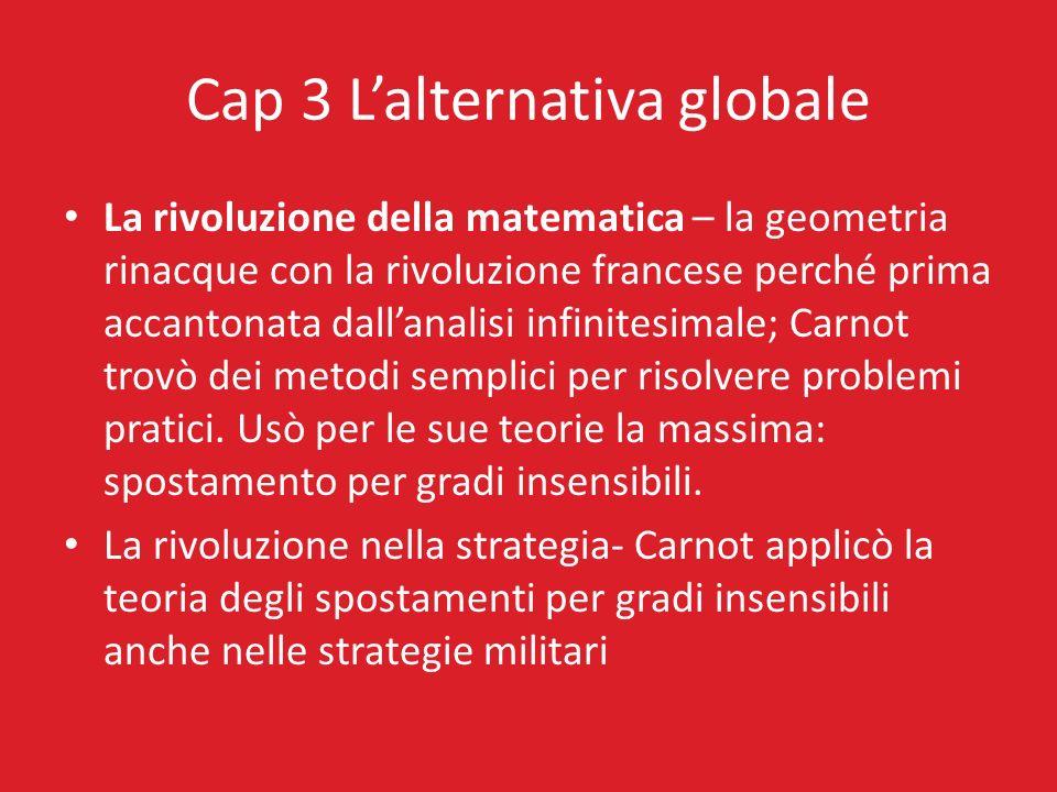 Cap 3 Lalternativa globale La rivoluzione della matematica – la geometria rinacque con la rivoluzione francese perché prima accantonata dallanalisi in