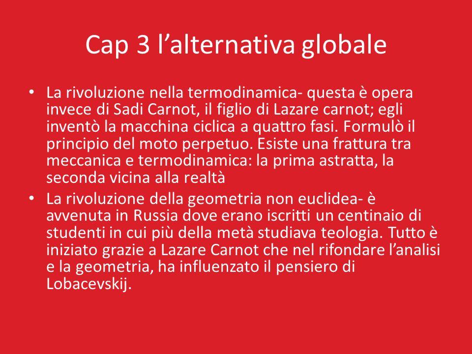 Cap 3 lalternativa globale La rivoluzione nella termodinamica- questa è opera invece di Sadi Carnot, il figlio di Lazare carnot; egli inventò la macch