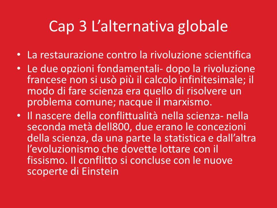 Cap 3 Lalternativa globale La restaurazione contro la rivoluzione scientifica Le due opzioni fondamentali- dopo la rivoluzione francese non si usò più