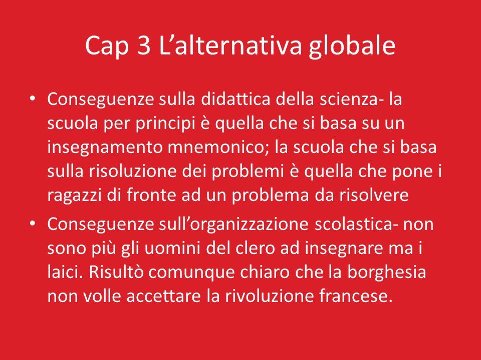 Cap 3 Lalternativa globale Conseguenze sulla didattica della scienza- la scuola per principi è quella che si basa su un insegnamento mnemonico; la scu