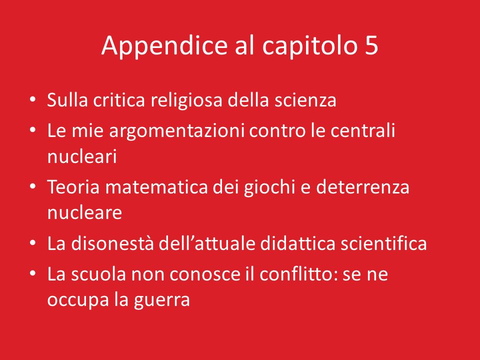 Appendice al capitolo 5 Sulla critica religiosa della scienza Le mie argomentazioni contro le centrali nucleari Teoria matematica dei giochi e deterre