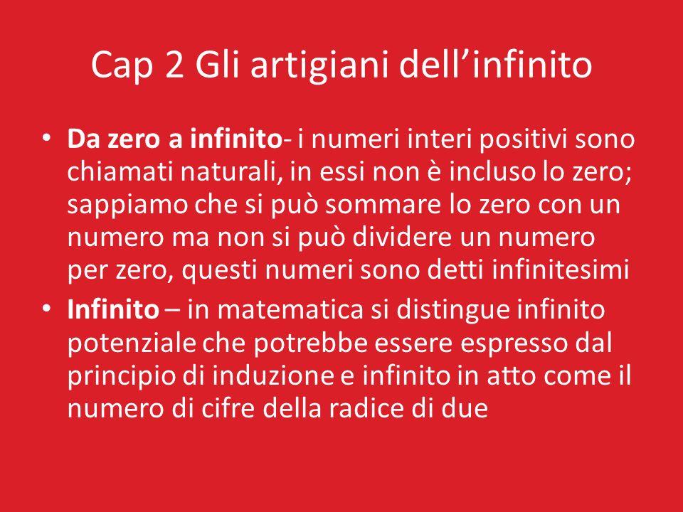 Cap 2 Gli artigiani dellinfinito Da zero a infinito- i numeri interi positivi sono chiamati naturali, in essi non è incluso lo zero; sappiamo che si p