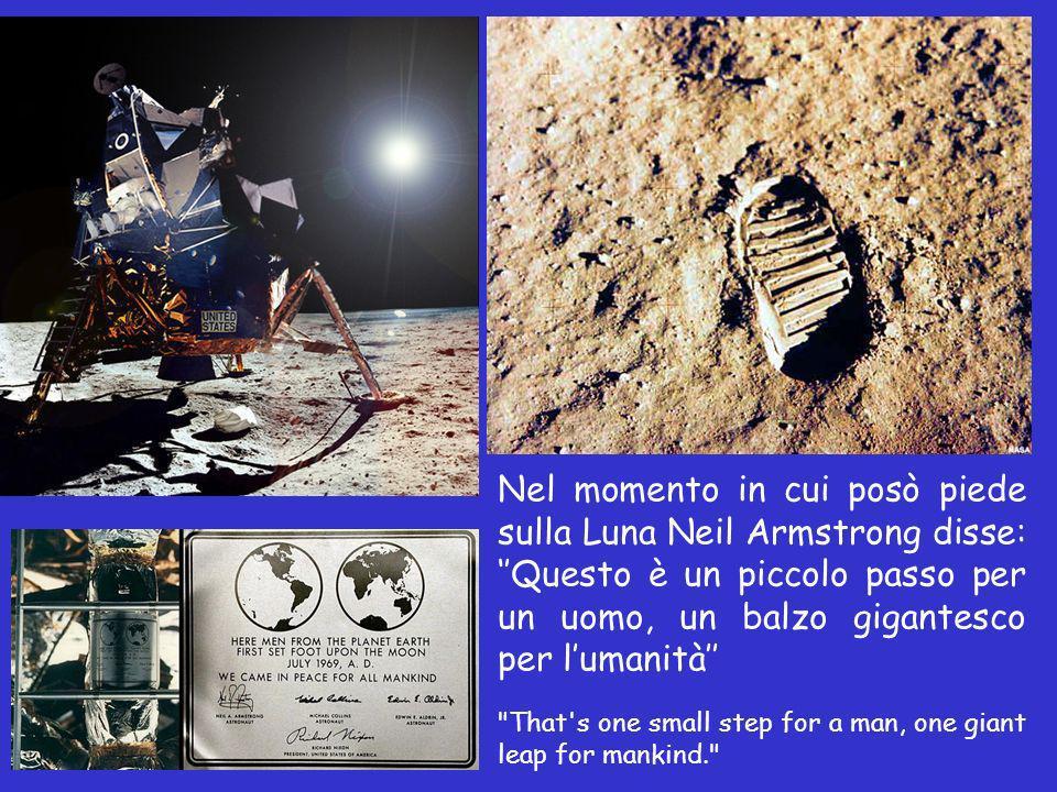 Nel momento in cui posò piede sulla Luna Neil Armstrong disse: Questo è un piccolo passo per un uomo, un balzo gigantesco per lumanità That s one small step for a man, one giant leap for mankind.