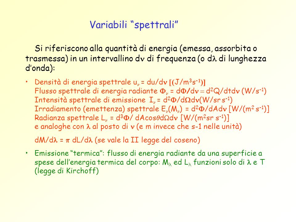 Variabili spettrali Si riferiscono alla quantità di energia (emessa, assorbita o trasmessa) in un intervallino d di frequenza (o d di lunghezza donda)