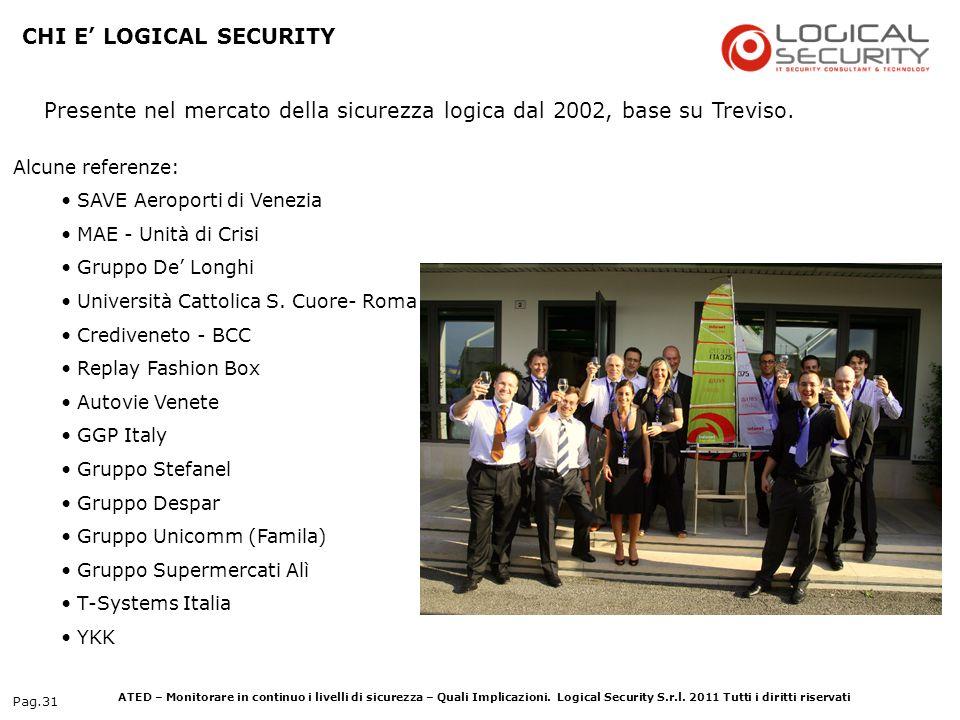 ATED – Monitorare in continuo i livelli di sicurezza – Quali Implicazioni. Logical Security S.r.l. 2011 Tutti i diritti riservati Pag.31 CHI E LOGICAL