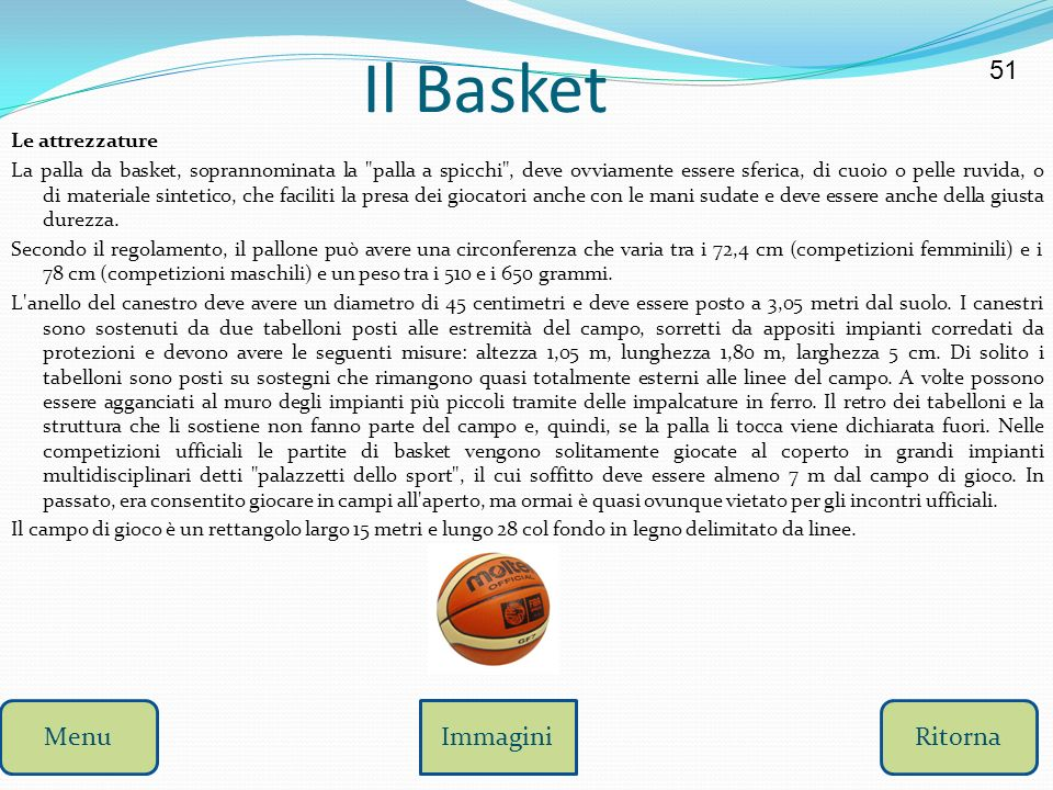 Il Basket La partita Lo scopo di ognuna delle due squadre è quello di realizzare più punti possibili facendo passare la palla all'interno dell'anello